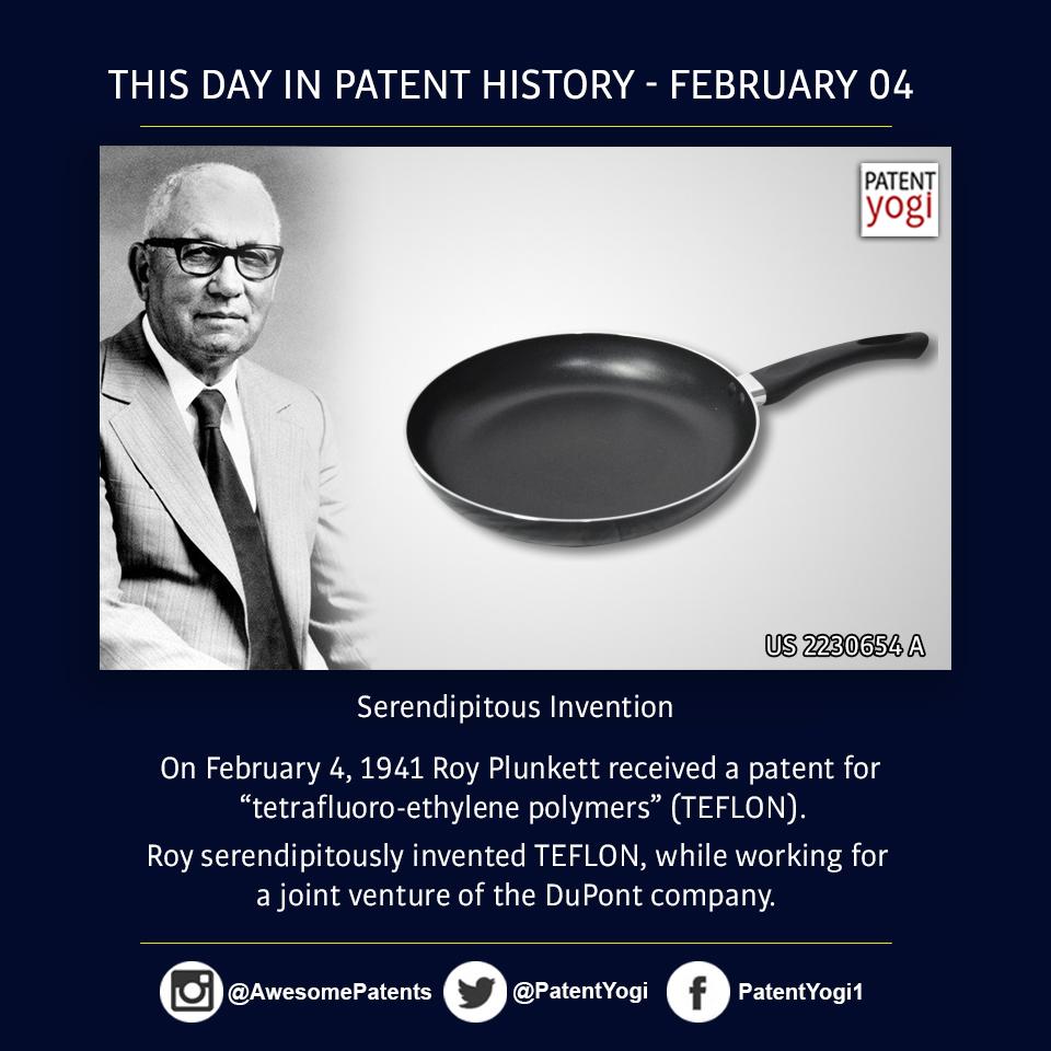 PatentYogi_On February 4, 1941 Roy Plunkett received a patent for tetrafluoro-ethylene polymers (TEFLON)