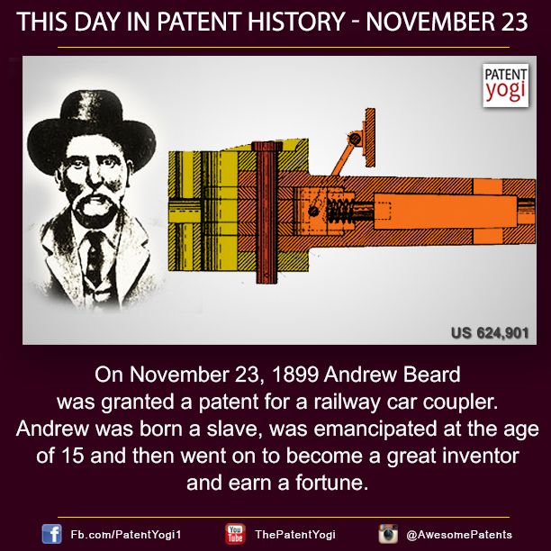 On November 23, 1899 Andrew Beard was granted a patent for a railway car coupler - Patent Yogi LLC