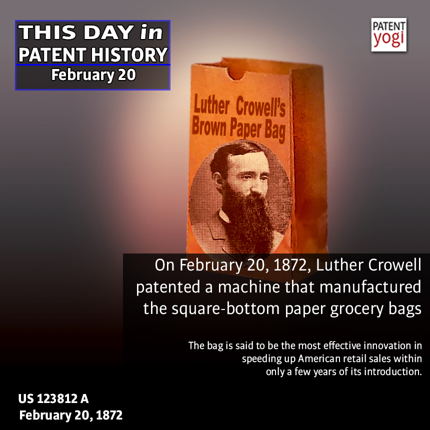 On February 20, 1872, Luther Crowell patented a machine that manufactured the square-bottom paper grocery bags