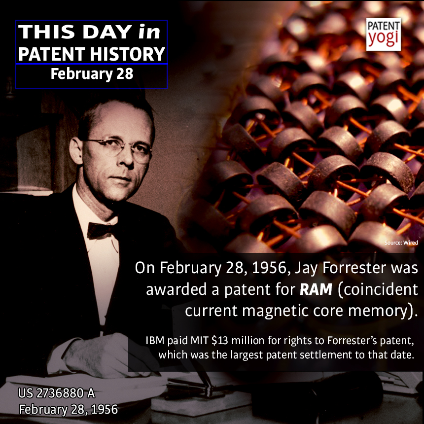 On February 28, 1956, Jay Forrester was awarded a patent for RAM